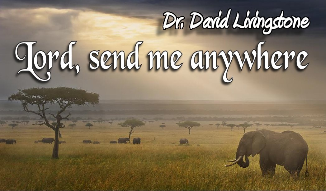 "David Livingstone's Prayer – ""Send me anywhere"""