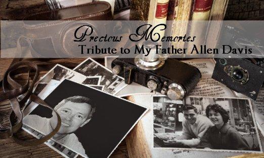 Precious Memories – Tribute to my father, Allen Davis