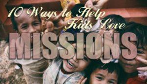 10 Ways to Help Kids Love Missions